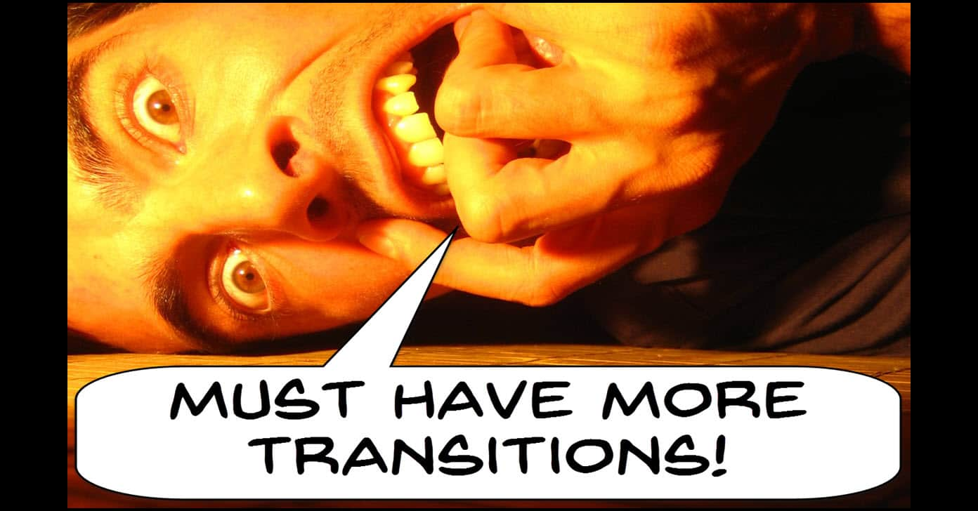 Video Transitions – Much Ado About Nothing